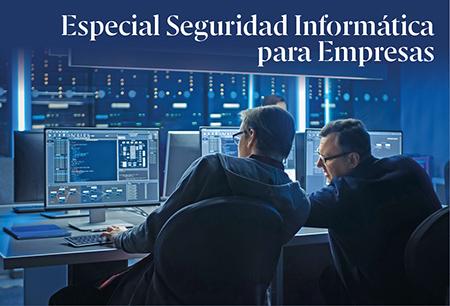 Especial Seguridad Informática para Empresas